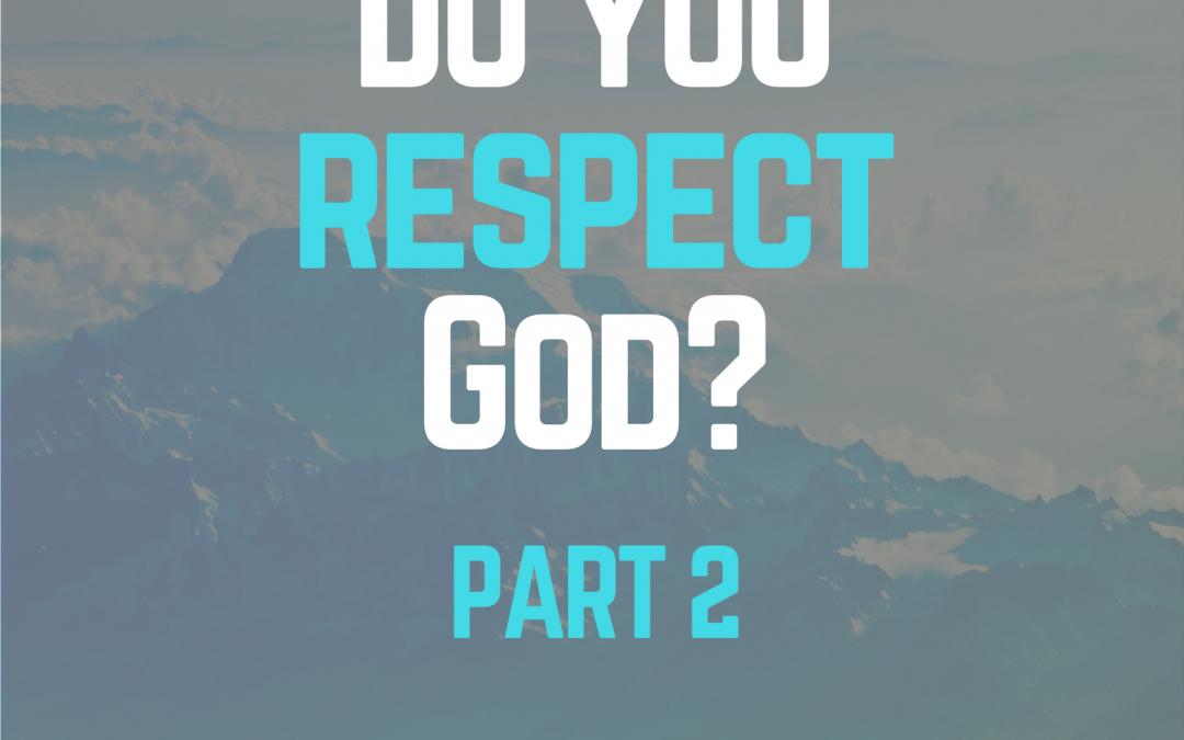 Radio: Do You Respect God? Part 2