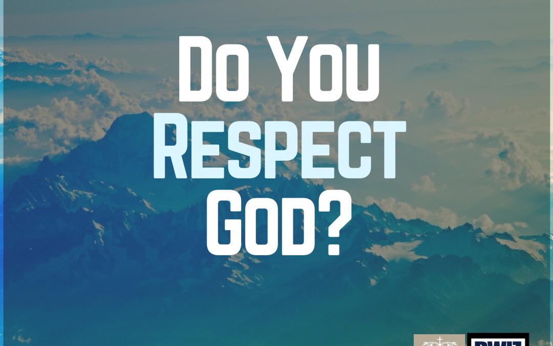 Radio: Do You Respect God? Part 1
