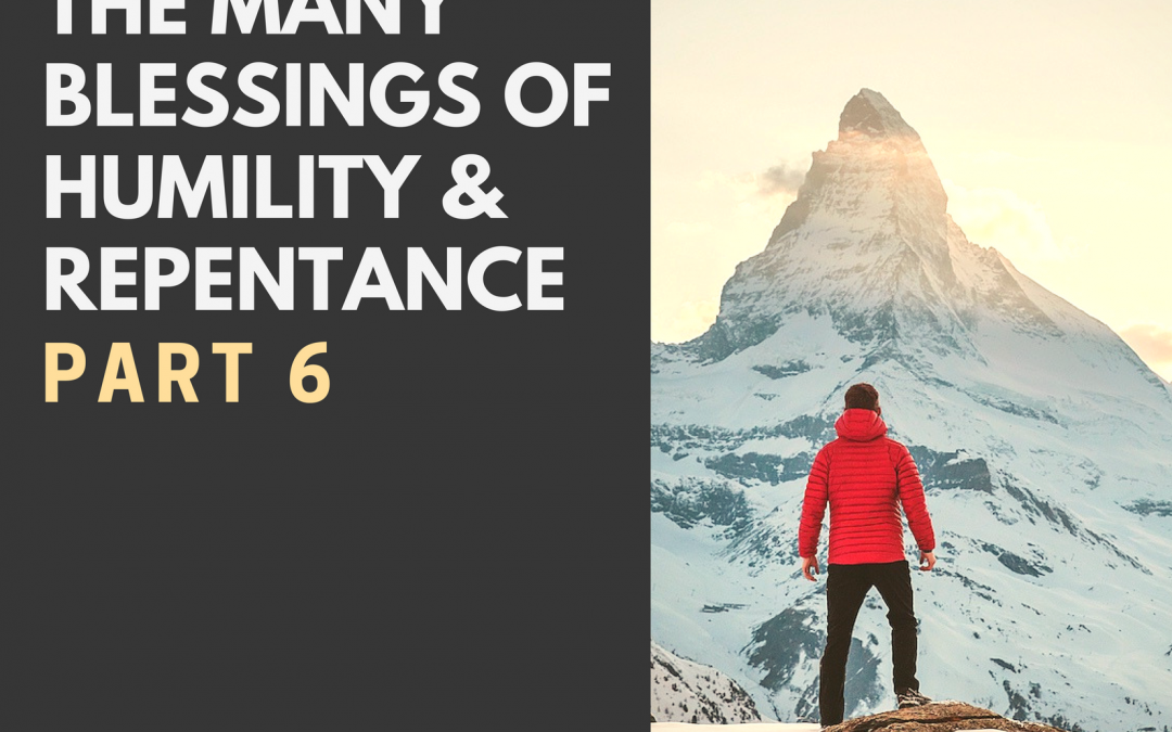 Radio: The Many Blessings of Humility & Repentance Part 6