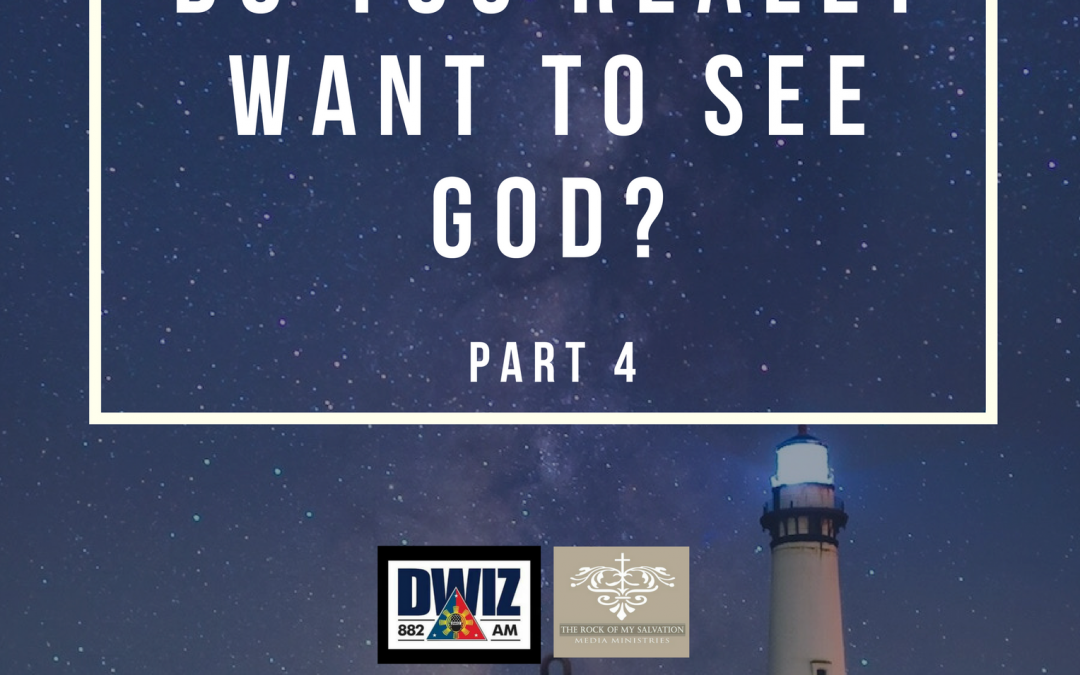 Radio: Do You Really Want To See God? Part 4